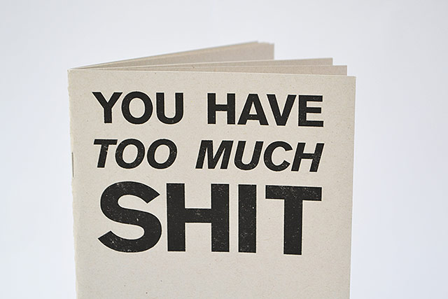 You have too much shit book